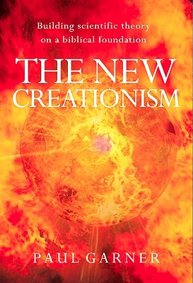 Image for The New Creationism: Building Scientific Theory on a Biblical Foundation