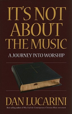 Image for It's Not about the Music: A Journey Into Worship