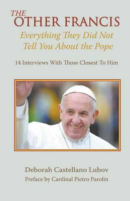 Image for The Other Francis: Everything They Did Not Tell You about the Pope