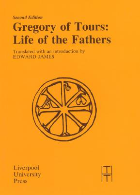Gregory of Tours : Life of the Fathers, EDWARD JAMES