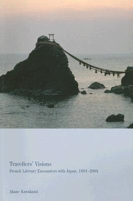 Image for Travellers' Visions: French Literary Encounters with Japan, 1887-2004 (Liverpool University Press - Contemporary French & Francophone Cultures)