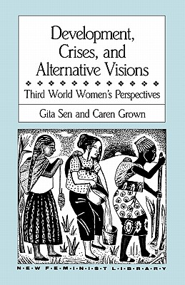 Development, Crises and Alternative Visions: Third World Women's Perspectives (New Feminist Library), Sen, Gita; Grown, Caren