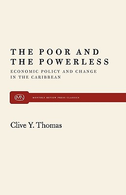 The Poor and the Powerless : Economic Policy and Change in the Caribbean, Thomas, Clive Y.