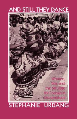 And They Still Dance: Women, War, and the Struggle for Change in Mozambique, Urdang, Stephanie