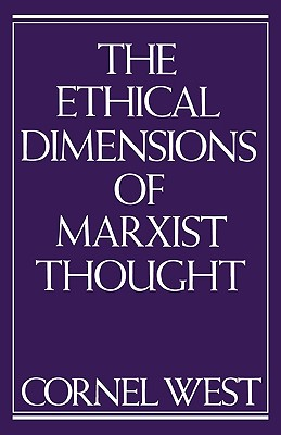 The Ethical Dimensions of Marxist Thought, West, Cornel