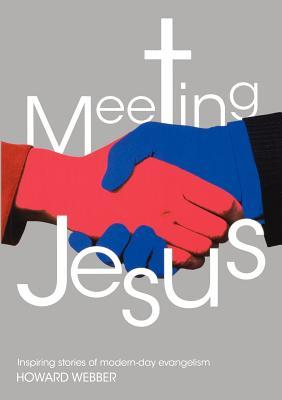 Meeting Jesus: Inspiring Stories of Modern-Day Evangelism, Webber, Howard