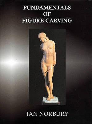 Fundamentals of Figure Carving, Ian Norbury