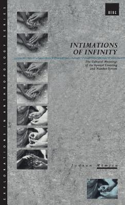 Image for Intimations of Infinity: The Cultural Meanings of the Iqwaye Counting and Number Systems (Explorations in Anthropology)