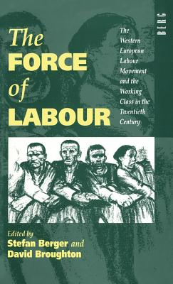 Image for The Force of Labour: The Western European Labour Movement and the Working Class in the Twentieth Century