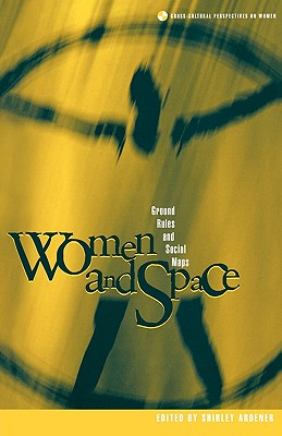 Image for Women and Space: Ground Rules and Social Maps (Cross-Cultural Perspectives on Women)