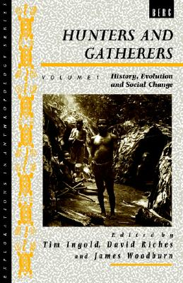 Image for Hunters and Gatherers, Volume 1: Vol I: History, Evolution and Social Change (Explorations in Anthropology)