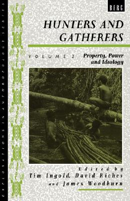 Image for Hunters and Gatherers, Volume II: Vol II: Property, Power and Ideology (Explorations in Anthropology)