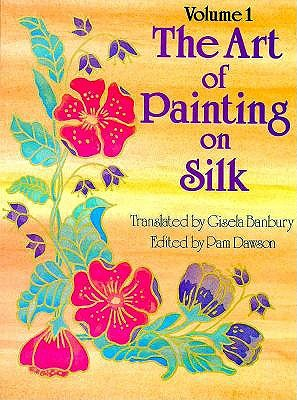 Image for Art of Painting on Silk: Volume 1