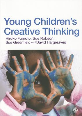 Young Children's Creative Thinking, Hiroko Fumoto (Author), Sue Robson (Author), Sue Greenfield (Author), David J Hargreaves (Author)