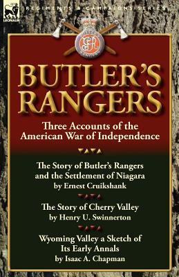 Butler's Rangers: Three Accounts of the American War of Independence, Cruikshank, Ernest Alexander; Swinnerton, Henry U.; Chapman, Isaac A.