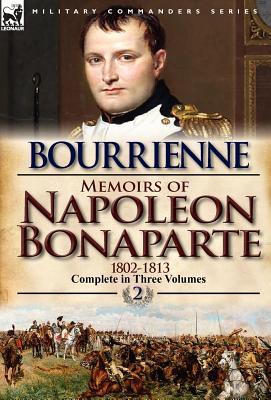 Memoirs of Napoleon Bonaparte: Volume 2-1802-1813, De Bourrienne, Louis Antonine Fauve