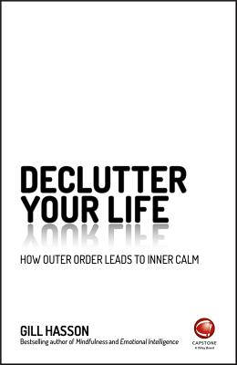 Declutter Your Life: How Outer Order Leads to Inner Calm, Hasson, Gill