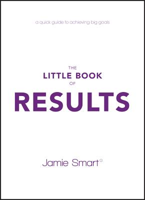 Image for The Little Book of Results: A Quick Guide to Achieving Big Goals