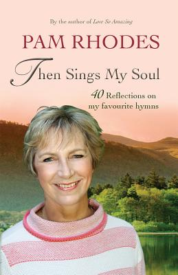 Image for Then Sings My Soul: Reflections on 40 Favourite Hymns