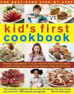 Image for The Best-Ever Step-by-Step Kid's First Cookbook: Delicious Recipe Ideas For 5-12 Year Olds From Lunch Boxes And Picnics To Quick And Easy Meals, Sweet Treats, Desserts, Drinks And Party Food