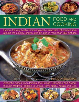 Indian Food And Cooking: Explore The Very Best Of Indian Regional Cuisine With 150 Recipes From Around The Country, Shown Step By Step In More Than 850 Pictures, Baljekar, Mridula