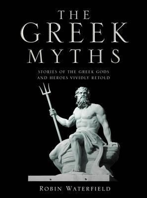 Image for The Greek Myths: Stories of the Greek Gods and Heroes Vividly Retold