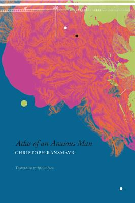 Atlas of an Anxious Man (The German List), Ransmayr, Christoph