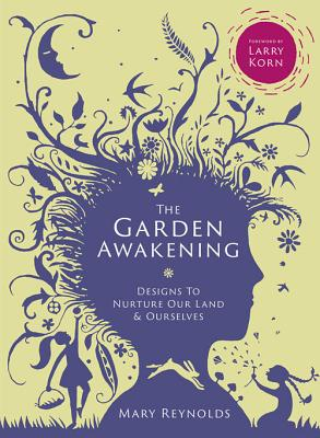 GARDEN AWAKENING: DESIGNS TO NURTURE OUR LAND & OURSELVES, REYNOLDS, MARY