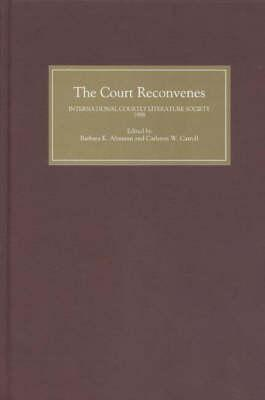 Image for The Court Reconvenes: Courtly Literature Across the Disciplines: Selected Papers from the Ninth Triennial Congress of the International Courtly ... British Columbia, Vancouver, 25-31 July 1998
