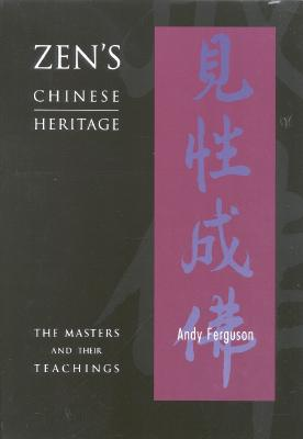 Image for Zen's Chinese Heritage -- The Masters & Their Teachings