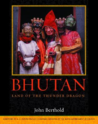 Bhutan: Land of the Thunder Dragon, Berthold, John