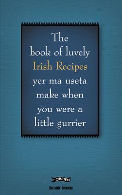 The Feckin' Book of Irish Recipies: luvely Irish Recipies yer ma useta make when you were a little gurrier (The Feckin' Collection), Donal O'Dea; Colin Murphy