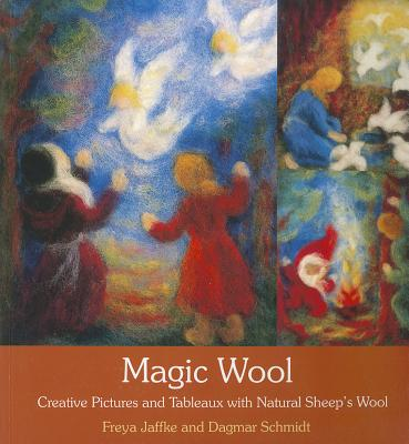 Magic Wool: Creative Pictures and Tableaux with Natural Sheep?s Wool, Jaffke, Freya; Schmidt, Dagmar