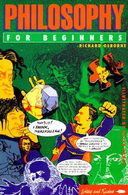 Philosophy for Beginners (Writers and Readers Documentary Comic Book), Osborne, Richard; Edney, Ralph
