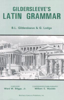 Gildersleeve's Latin Grammar, Basil L. Gildersleeve; G. Lodge