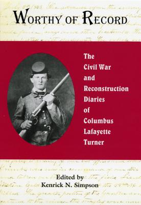 Image for Worthy of Record: The Civil War and Reconstruction Diaries of Columbus Lafayette Turner (First Edition)