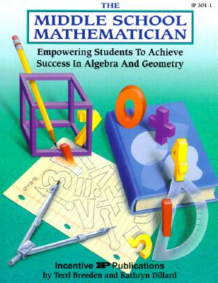 Image for The Middle School Mathematician: Empowering Students to Achieve Success in Algebra & Geometry (Kids' Stuff)