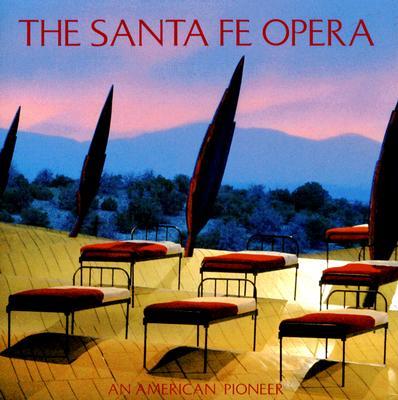 The Santa Fe Opera: An American Pioneer, Huscher, Phillip