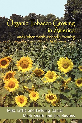 Organic Tobacco Growing in America and Other Earth-Friendly Farming, Little,Mike & Daniel,Fielding With Smith,Mark & Haskins,Jim