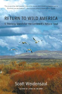 Return to Wild America: A Yearlong Search for the Continent's Natural Soul, Weidensaul, Scott