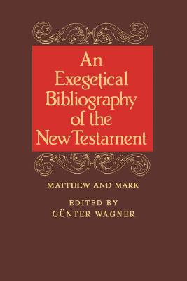 Image for An Exegetical Bibliography of the New Testament: Matthew and Mark