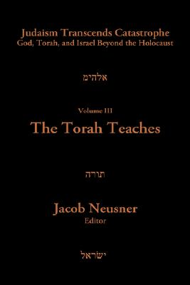 Image for Judaism Transcends Catastrophe: God, Torah, and Israel Beyond the Holocaust : The Torah Teaches: 3