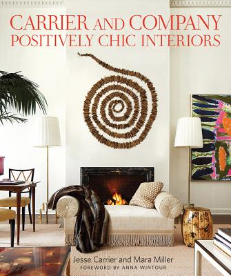 Carrier and Company: Positively Chic Interiors, Carrier, Jesse; Miller, Mara; Nasatir, Judith