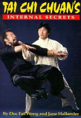 Tai Chi Chuan's Internal Secrets, Doc Fai Wong; Hallander, Jane