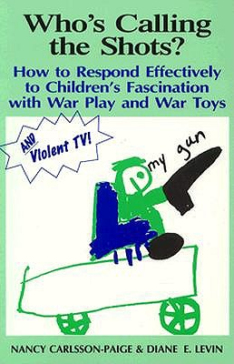 Image for Who's Calling the Shots?: How to Respond Effectively to Children's Fascination With War Play and War Toys