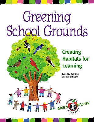 Greening School Grounds: Creating Habitats for Learning (Green Teacher)