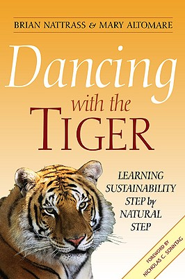Image for Dancing with the Tiger: Learning Sustainability Step by Natural Step (Conscientious Commerce)