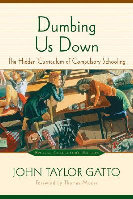 Image for Dumbing Us Down: The Hidden Curriculum of Compulsory Schooling