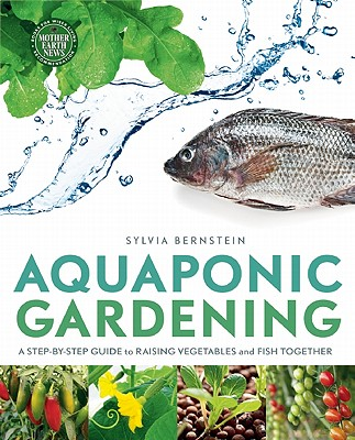 Image for Aquaponic Gardening: A Step-by-Step Guide to Raising Vegetables and Fish Together