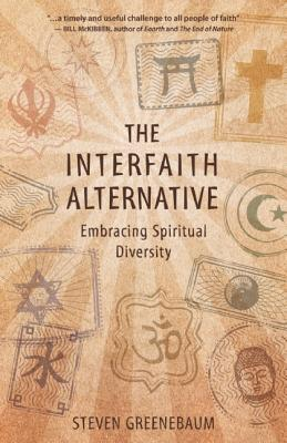The Interfaith Alternative: Embracing Spiritual Diversity, Greenebaum, Steven